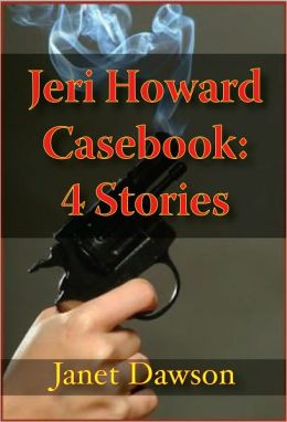 Jeri Howard Casebook: 4 Stories