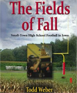 THE FIELDS OF FALL: Small-Town High School Football in Iowa