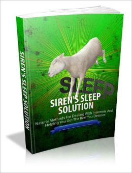 Sirens Sleep Solution Natural Methods For Dealing With Insomnia And Helping You Get The Rest You Deserve!
