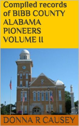 Compiled records of BIBB COUNTY, ALABAMA PIONEERS VOLUME II