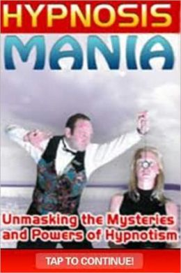 Hypnosis Mania - Unmasking the Mysteries and Powers of Hypnotism