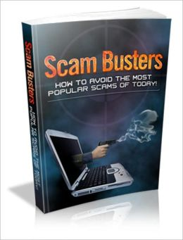 It Pays to Know - Scam Buster - How to Avoid the Most Popular Scams of Today!