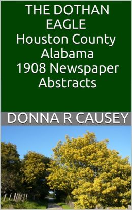The Dothan Eagle, Houston County, Alabama 1908 Newspaper Abstracts