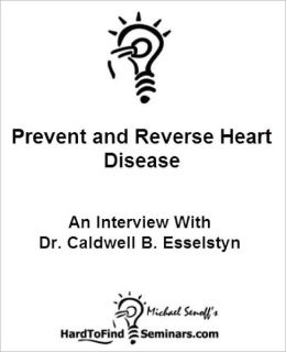 Prevent and Reverse Heart Disease: An Interview With Dr. Caldwell B. Esselstyn
