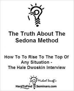 The Truth About The Sedona Method: How To Rise To The Top Of Any Situation - The Hale Dwoskin Interview
