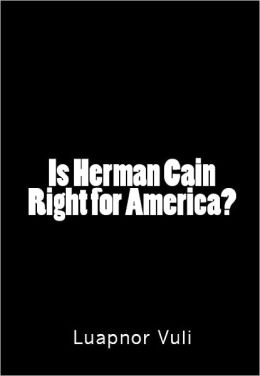 Is Herman Cain Right for America?