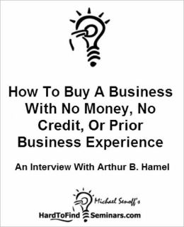 How To Buy a Business With No Money, Credit, or Prior Business Experience: An Interview With Arthur B. Hamel
