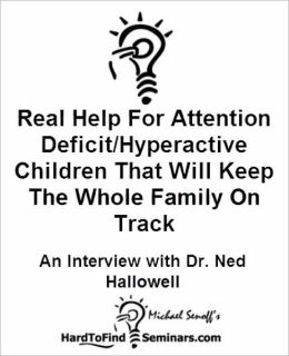 Real Help For Attention Deficit/Hyperactive Children That Will Keep The Whole Family On Track: An Interview With Dr. Ned Hallowell