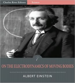 the electrodynamics of moving bodies On june 30, 1905, swiss patent clerk albert einstein published on the  electrodynamics of moving bodies, introducing his relativity theory and  launching a new.