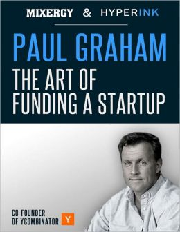 Paul Graham: The Art of Funding a Startup (A Mixergy Interview)