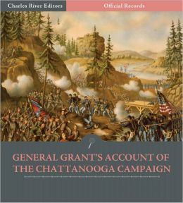 Official Records of the Union and Confederate Armies: General Ulysses S. Grant's Account of the Chattanooga Campaign (Illustrated)
