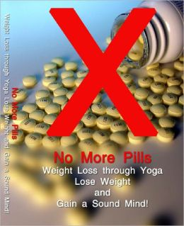No More Pills Weight Loss through Yoga Lose Weight and Gain a Sound Mind