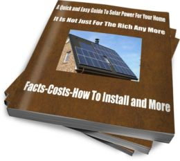 A Quick and Easy Guide To Solar Power For Your Home- It Is Not Just For The Rich Any More Facts-Costs-How To Install and More