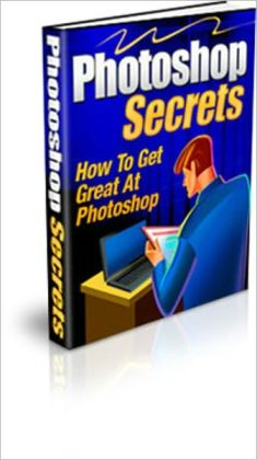 Photoshop Secrets - How To Get Great At Photoshop