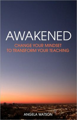 Awakened: Change Your Mindset to Transform Your Teaching