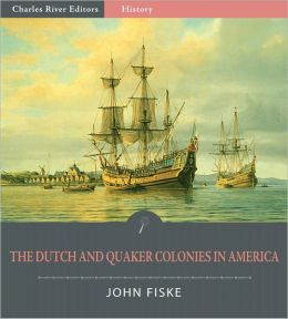 The Dutch and Quaker Colonies in America (Illustrated)