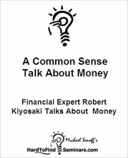 A Common Sense Talk About Money: Financial Expert Robert Kiyosaki Talks About Money
