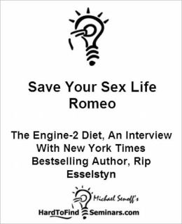 Save Your Sex Life Romeo: The Engine-2 Diet, An Interview With New York Times Bestselling Author, Rip Esselstyn