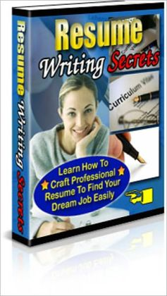Resume Writing Secrets - Learn How to Craft Professional Resume to Find Your Dream Job Easily
