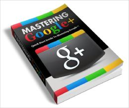 Mastering Google+: Quick Start guide to Mastering Google+