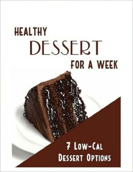 Healthy Desserts for a Week - 7 Low-Calorie Options
