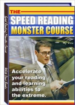 Superbly Efficient Tips - The Speed Reading Monster Course - Accelerate Your Reading and Learning Abilities to the Extreme