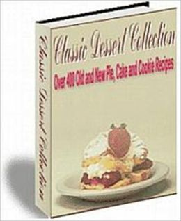 Superior Flavor and Sweet Temptations - Classic Dessert Collection - Over 400 Old and New Pie, Cake and Cookie Recipes