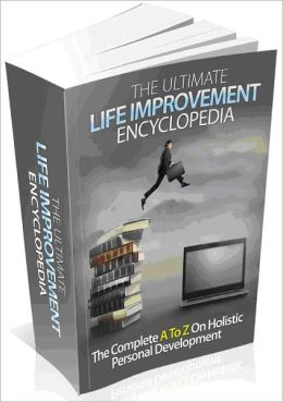 The Ultimate Life Improvement - Encyclopedia The Complete A To Z On Holistic Personal Development-AAA+++(Brand New)