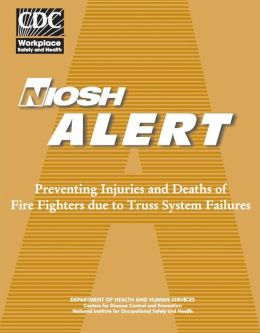 Preventing Injuries and Deaths of Fire Fighters Due to Truss System Failures