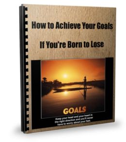 How to Achieve Your Goals If You're Born to Lose