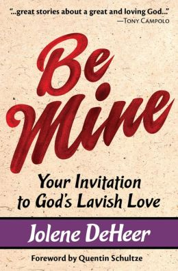 Be Mine: Your Invitation to God's Lavish Love