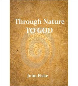 Through Nature To God: A Philosophy Classic By John Fiske!