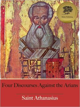 Four Discourses Against the Arians (Illustrated)