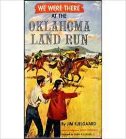 We Were There at the Oklahoma Land Run: A Young Readers, History/Literature Classic By Jim Kjelgaard!