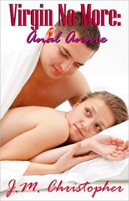 Virgin No More: Anal Annie (Erotica)