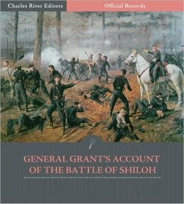 Official Records of the Union and Confederate Armies: General Ulysses S. Grant's Account of the Battle of Shiloh (Illustrated)