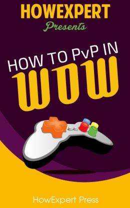 How To PvP In World Of Warcraft - Your Step-By-Step Guide To PvP In WoW