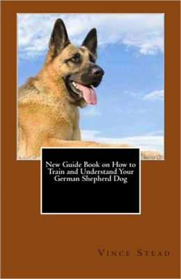 New Guide Book on How to Train and Understand Your German Shepherd Dog