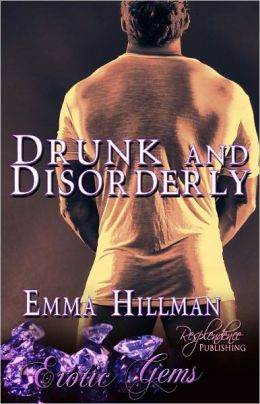 Drunk and Disorderly [Contemporary Erotic Romance, Erotic Gems Short]