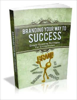 Branding Your Way To Success Surefire Ways To Build Up Your Business