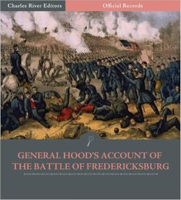 Official Records of the Union and Confederate Armies: General John Bell Hood's Account of the Battle of Fredericksburg (Illustrated)