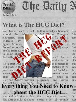 The HCG Diet Report - Everything You Need to Know about the HcG Diet