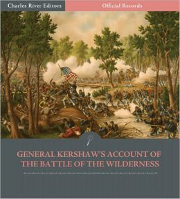 Official Records of the Union and Confederate Armies: General Joseph Kershaw's Account of the Battle of the Wilderness (Illustrated)