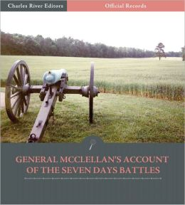Official Records of the Union and Confederate Armies: General George McClellan's Account of the Seven Days Battles (Illustrated)