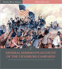 Official Records of the Union and Confederate Armies: General William Tecumseh Sherman's Account of the Vicksburg Campaign (Illustrated)