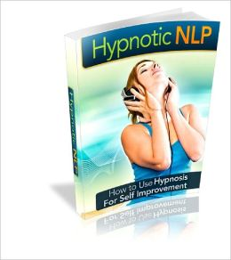 Hypnotic NLP How To Use Hypnosis For Self Improvement!