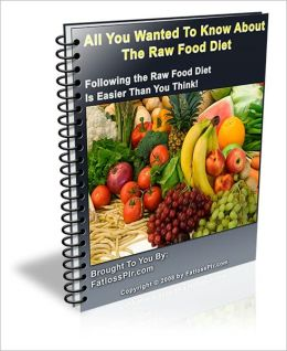 High in Nutritional Value and Prevent Cancer - All You Wanted to Know About the Raw Food Diet - Following the Raw Food Diet is Easier than You Think!