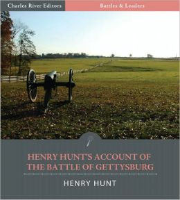 Battles & Leaders of the Civil War: Henry Hunt's Account of the Battle of Gettysburg (Illustrated)