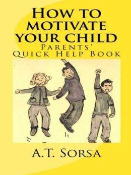 How to Motivate Your Child - Parent's Quick Help Book