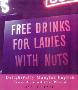 Free Drinks for Ladies with Nuts: Delightfully Mangled English from Around the World